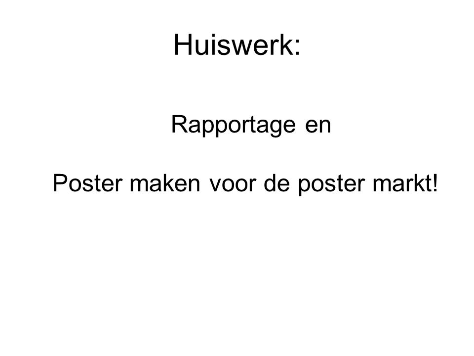 Huiswerk: Rapportage en Poster maken voor de poster markt!