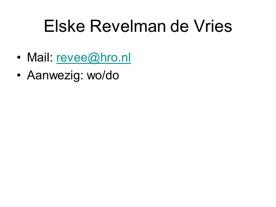 Elske Revelman de Vries Mail: revee@hro.nlrevee@hro.nl Aanwezig: wo/do
