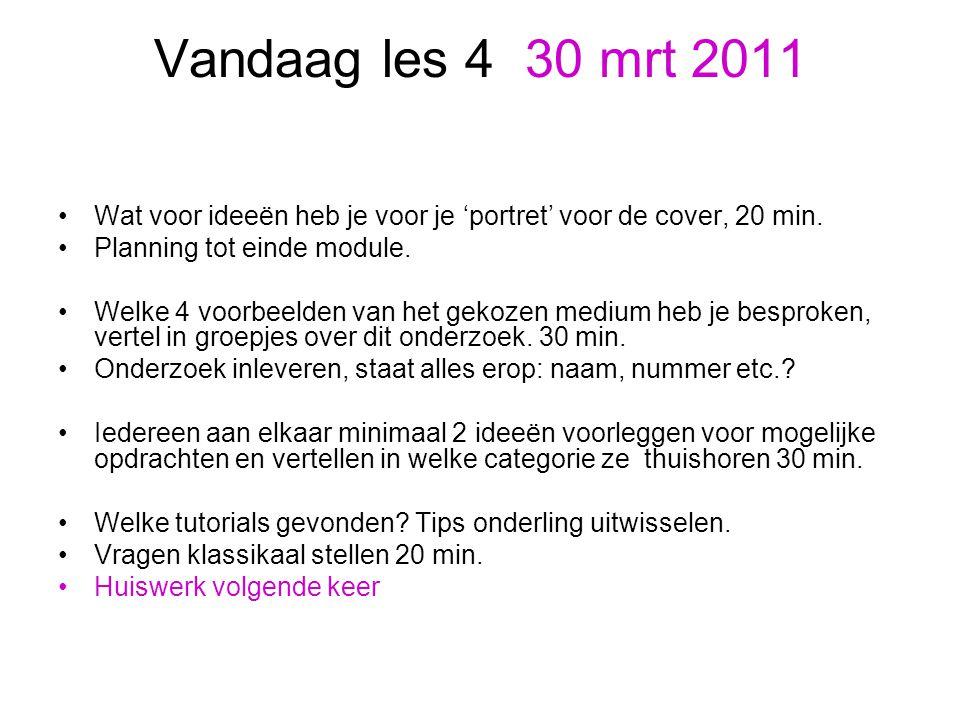Vandaag les 4 30 mrt 2011 Wat voor ideeën heb je voor je 'portret' voor de cover, 20 min. Planning tot einde module. Welke 4 voorbeelden van het gekoz