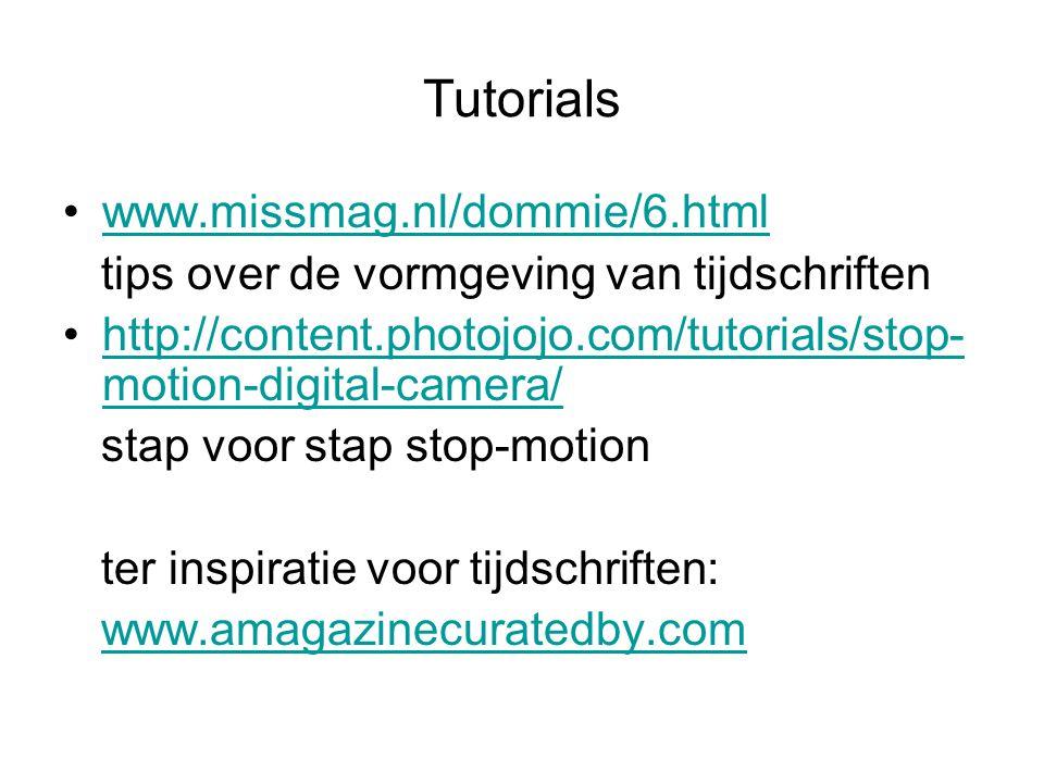 Tutorials www.missmag.nl/dommie/6.html tips over de vormgeving van tijdschriften http://content.photojojo.com/tutorials/stop- motion-digital-camera/http://content.photojojo.com/tutorials/stop- motion-digital-camera/ stap voor stap stop-motion ter inspiratie voor tijdschriften: www.amagazinecuratedby.com