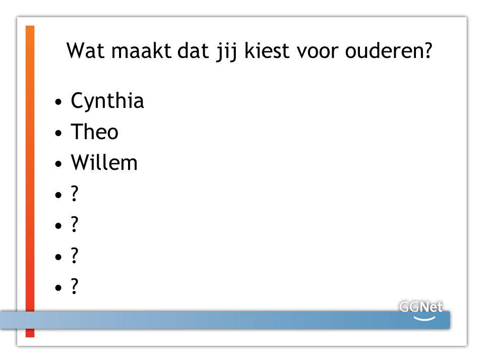 Wat maakt dat jij kiest voor ouderen? Cynthia Theo Willem ?