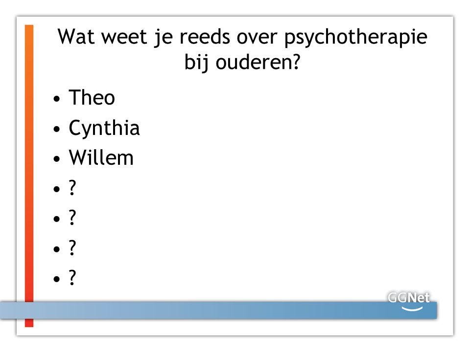 Wat weet je reeds over psychotherapie bij ouderen? Theo Cynthia Willem ?