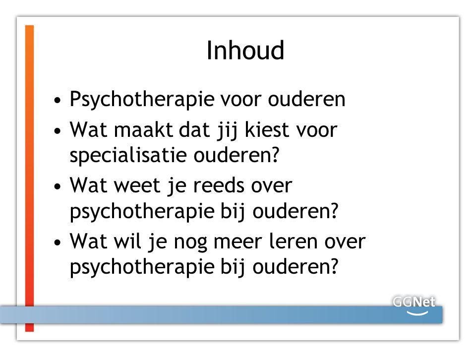 Inhoud Psychotherapie voor ouderen Wat maakt dat jij kiest voor specialisatie ouderen.