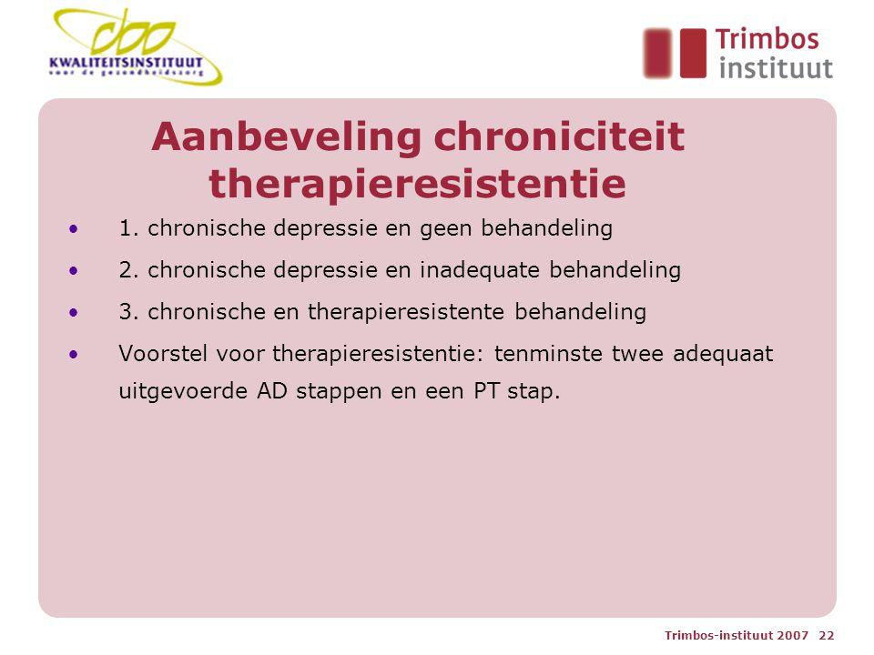 Trimbos-instituut 2007 22 Aanbeveling chroniciteit therapieresistentie 1.
