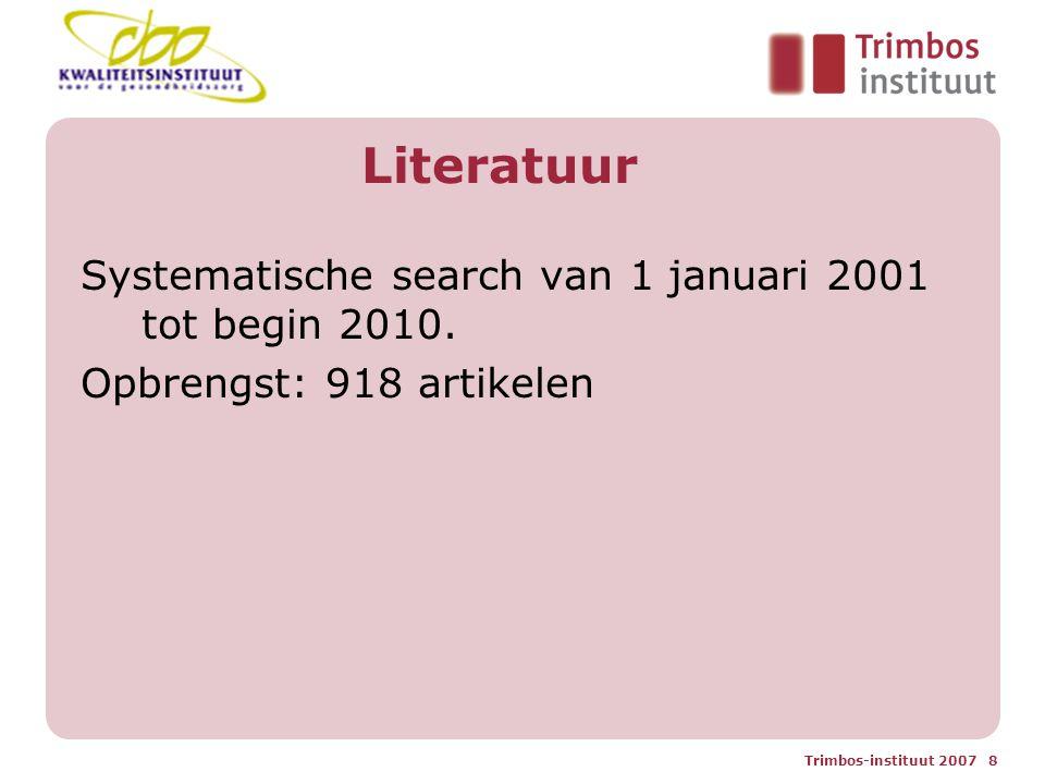 Trimbos-instituut 2007 8 Literatuur Systematische search van 1 januari 2001 tot begin 2010.