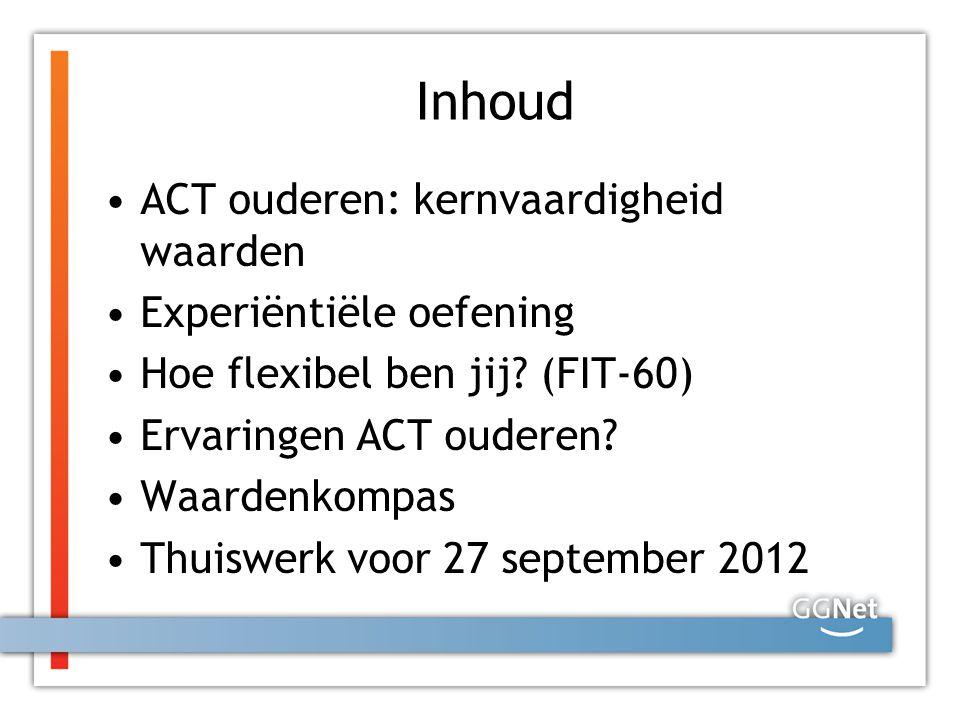 Inhoud ACT ouderen: kernvaardigheid waarden Experiëntiële oefening Hoe flexibel ben jij? (FIT-60) Ervaringen ACT ouderen? Waardenkompas Thuiswerk voor
