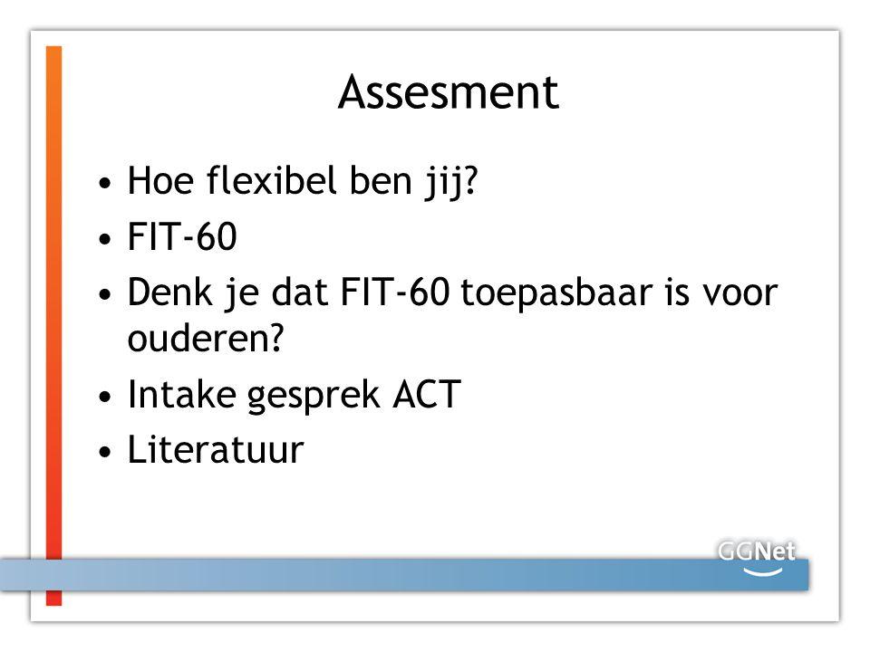 Assesment Hoe flexibel ben jij? FIT-60 Denk je dat FIT-60 toepasbaar is voor ouderen? Intake gesprek ACT Literatuur