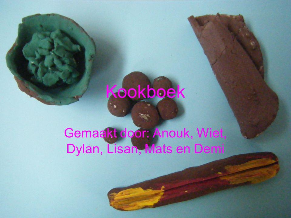 Kookboek Gemaakt door: Anouk, Wiet, Dylan, Lisan, Mats en Demi