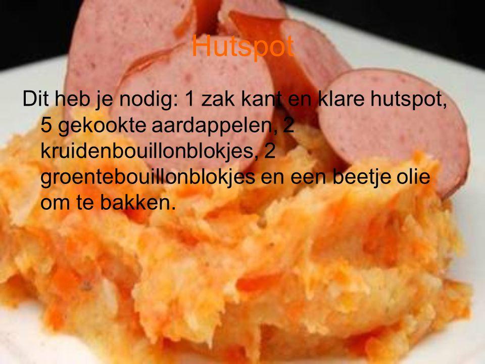 Hutspot Dit heb je nodig: 1 zak kant en klare hutspot, 5 gekookte aardappelen, 2 kruidenbouillonblokjes, 2 groentebouillonblokjes en een beetje olie o