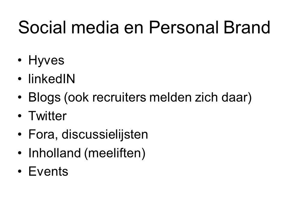 Social media en Personal Brand Hyves linkedIN Blogs (ook recruiters melden zich daar) Twitter Fora, discussielijsten Inholland (meeliften) Events