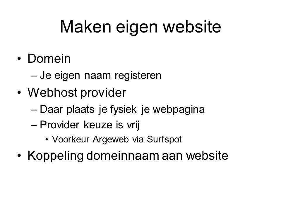 Maken eigen website Domein –Je eigen naam registeren Webhost provider –Daar plaats je fysiek je webpagina –Provider keuze is vrij Voorkeur Argeweb via