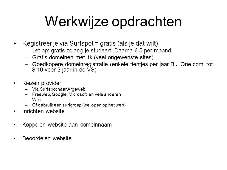 Werkwijze opdrachten Registreer je via Surfspot = gratis (als je dat wilt) –Let op: gratis zolang je studeert. Daarna € 5 per maand. –Gratis domeinen