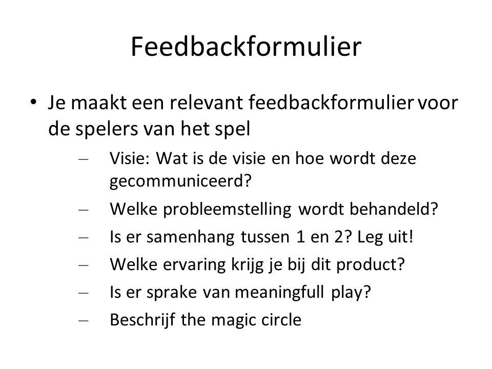 Feedbackformulier Je maakt een relevant feedbackformulier voor de spelers van het spel – Visie: Wat is de visie en hoe wordt deze gecommuniceerd? – We