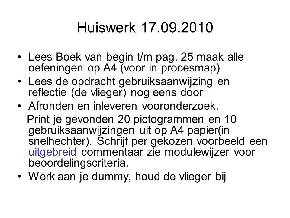 Huiswerk 17.09.2010 Lees Boek van begin t/m pag. 25 maak alle oefeningen op A4 (voor in procesmap) Lees de opdracht gebruiksaanwijzing en reflectie (d