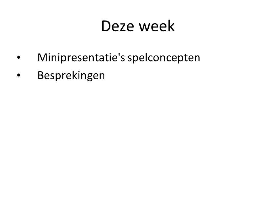 Deze week Minipresentatie s spelconcepten Besprekingen