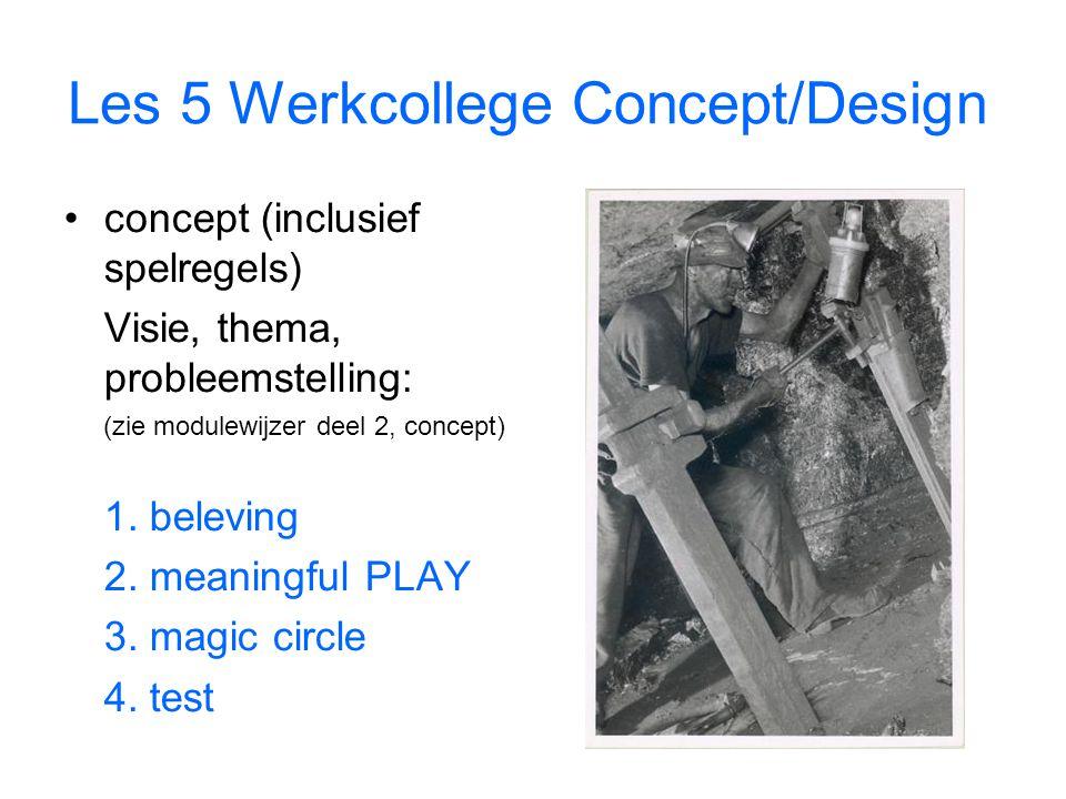 Les 5 Werkcollege Concept/Design concept (inclusief spelregels) Visie, thema, probleemstelling: (zie modulewijzer deel 2, concept) 1.