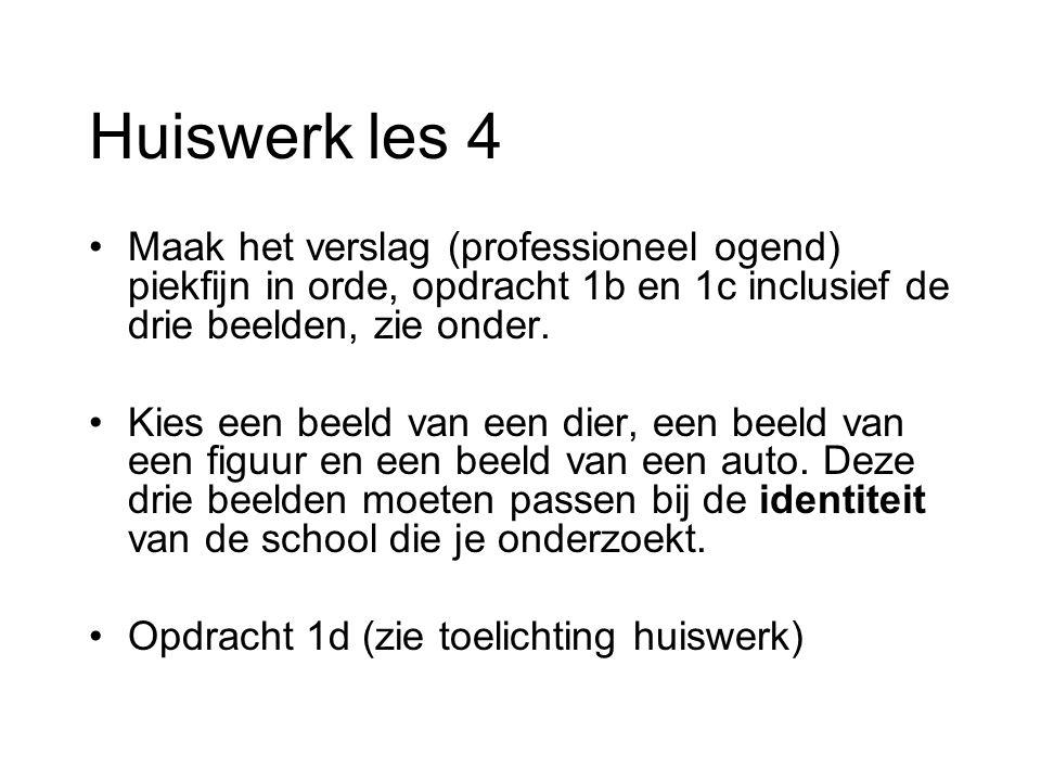 Huiswerk les 4 Maak het verslag (professioneel ogend) piekfijn in orde, opdracht 1b en 1c inclusief de drie beelden, zie onder.