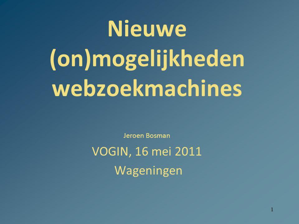 1 Nieuwe (on)mogelijkheden webzoekmachines Jeroen Bosman VOGIN, 16 mei 2011 Wageningen