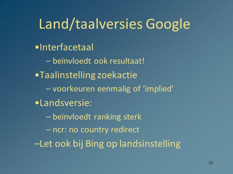 26 Land/taalversies Google Interfacetaal –beïnvloedt ook resultaat.