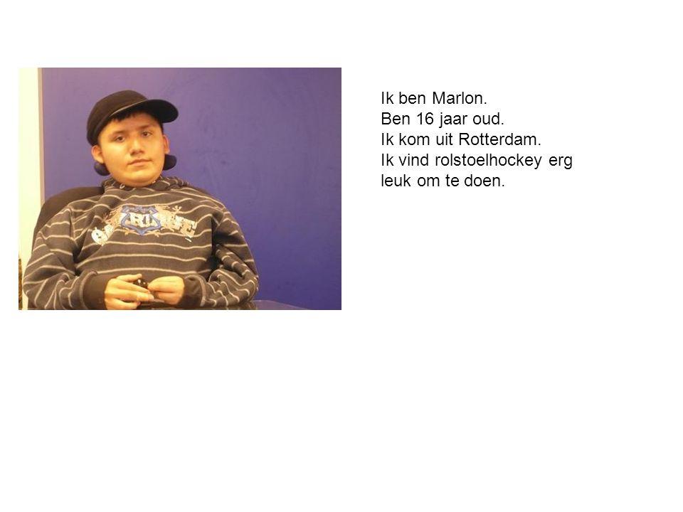 Ik ben Marlon. Ben 16 jaar oud. Ik kom uit Rotterdam. Ik vind rolstoelhockey erg leuk om te doen.
