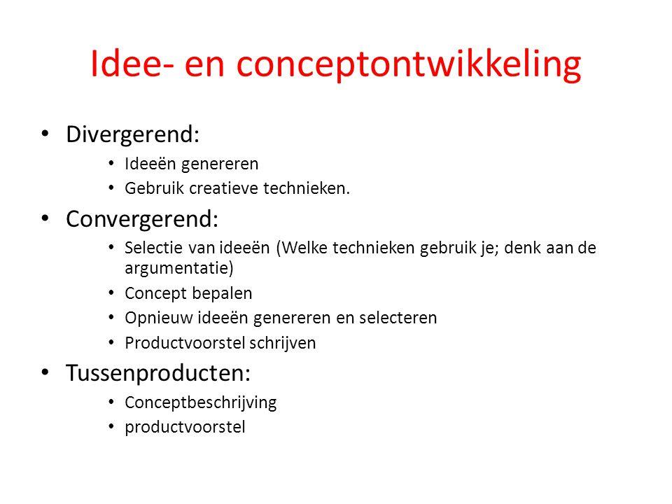 Idee- en conceptontwikkeling Divergerend: Ideeën genereren Gebruik creatieve technieken. Convergerend: Selectie van ideeën (Welke technieken gebruik j