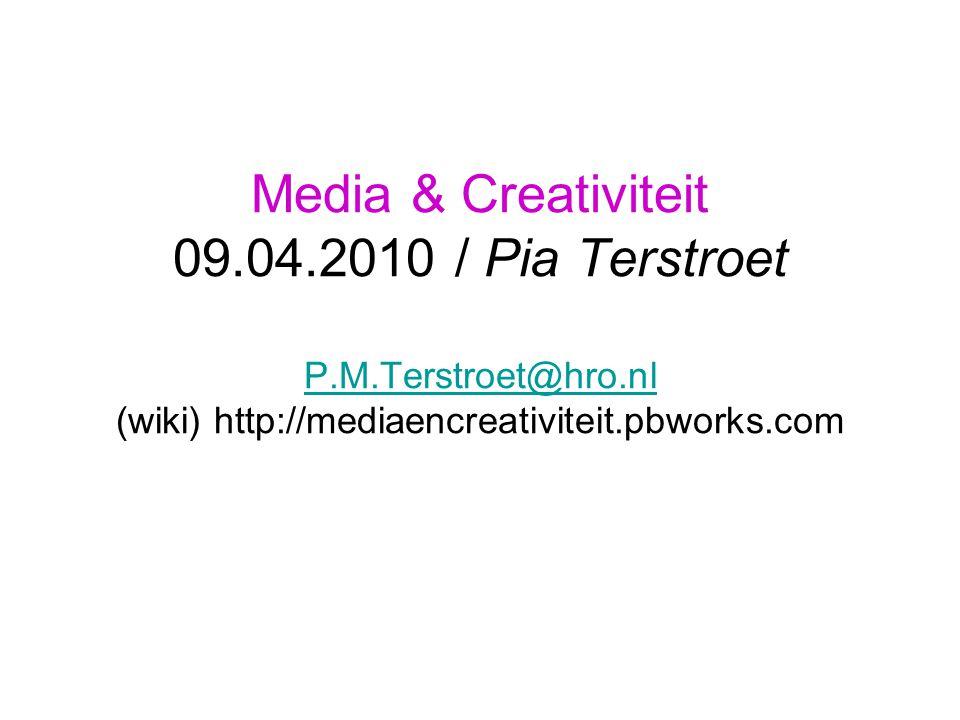 Media & Creativiteit 09.04.2010 / Pia Terstroet P.M.Terstroet@hro.nl (wiki) http://mediaencreativiteit.pbworks.com P.M.Terstroet@hro.nl