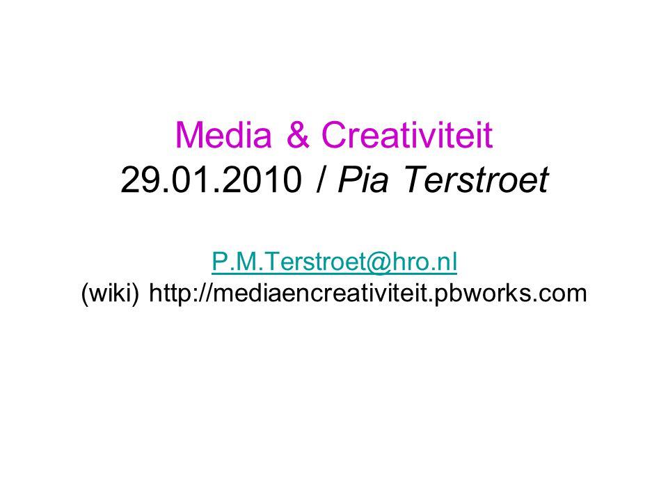 Media & Creativiteit 29.01.2010 / Pia Terstroet P.M.Terstroet@hro.nl (wiki) http://mediaencreativiteit.pbworks.com P.M.Terstroet@hro.nl