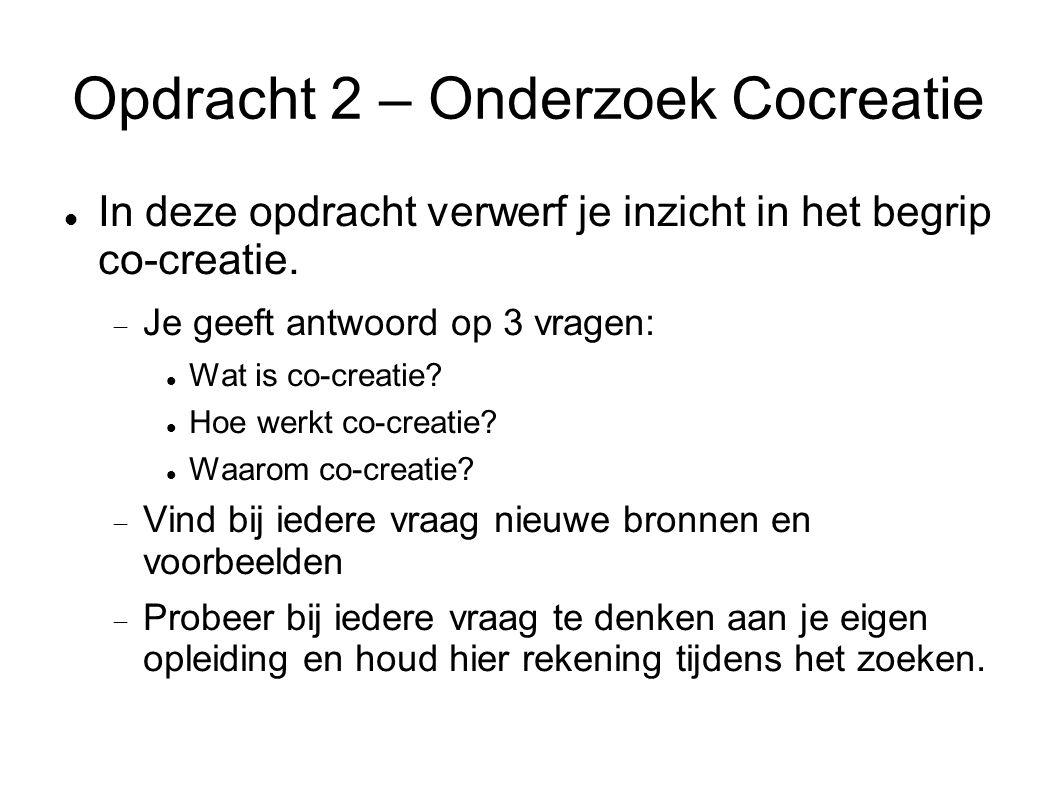 Opdracht 2 – Onderzoek Cocreatie In deze opdracht verwerf je inzicht in het begrip co-creatie.