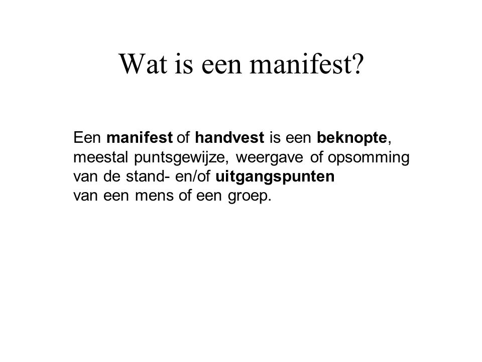 Een manifest of handvest is een beknopte, meestal puntsgewijze, weergave of opsomming van de stand- en/of uitgangspunten van een mens of een groep. Wa