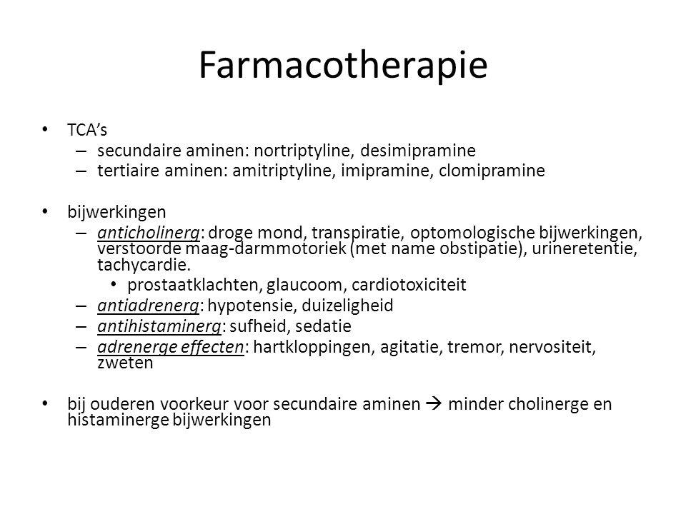Farmacotherapie TCA's – secundaire aminen: nortriptyline, desimipramine – tertiaire aminen: amitriptyline, imipramine, clomipramine bijwerkingen – ant