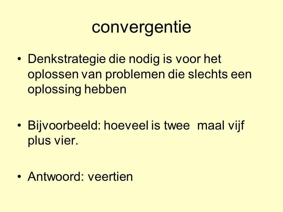 convergentie Denkstrategie die nodig is voor het oplossen van problemen die slechts een oplossing hebben Bijvoorbeeld: hoeveel is twee maal vijf plus vier.