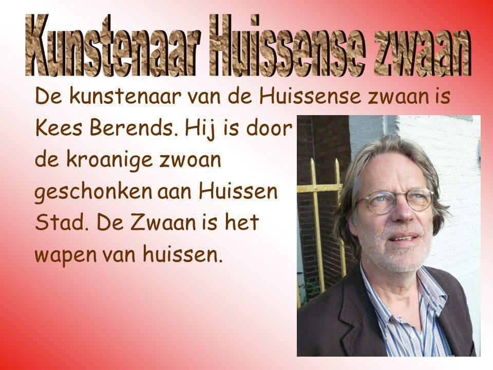De kunstenaar van de Huissense zwaan is Kees Berends. Hij is door de kroanige zwoan geschonken aan Huissen Stad. De Zwaan is het wapen van huissen.