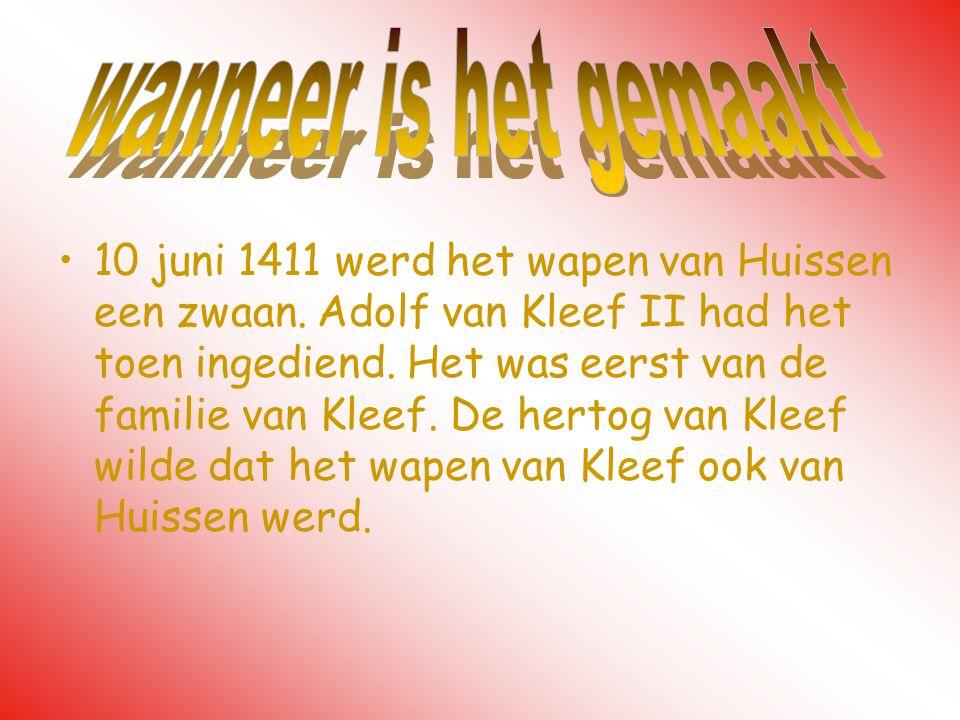 10 juni 1411 werd het wapen van Huissen een zwaan. Adolf van Kleef II had het toen ingediend. Het was eerst van de familie van Kleef. De hertog van Kl