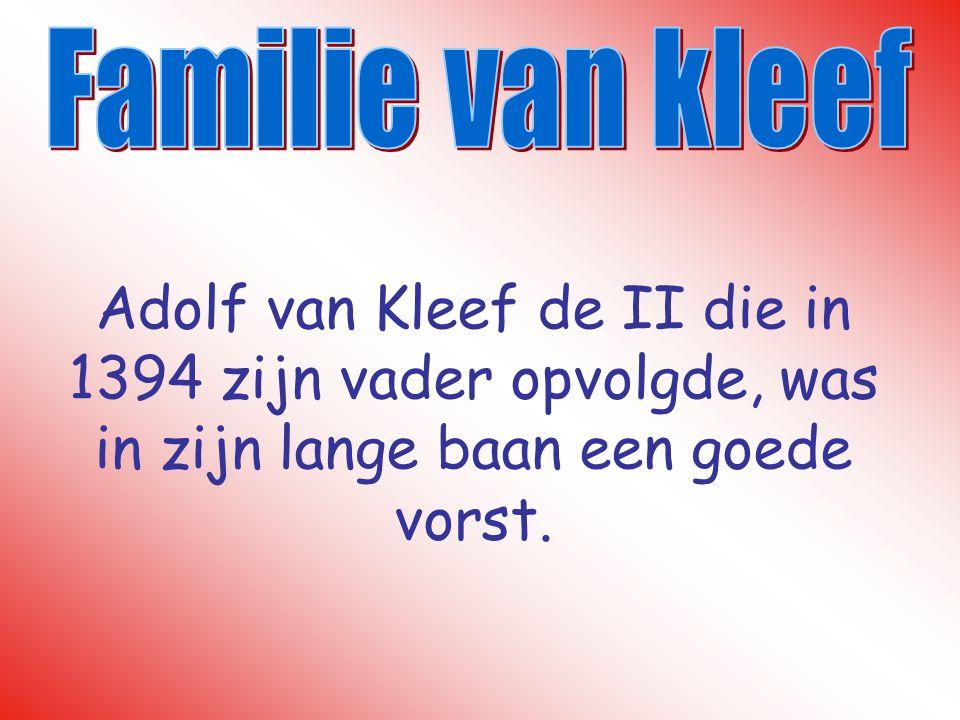 Adolf van Kleef de II die in 1394 zijn vader opvolgde, was in zijn lange baan een goede vorst.