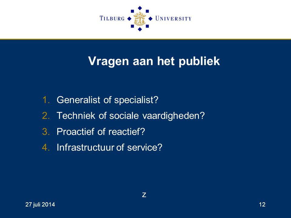 27 juli 201412 Vragen aan het publiek 1.Generalist of specialist.