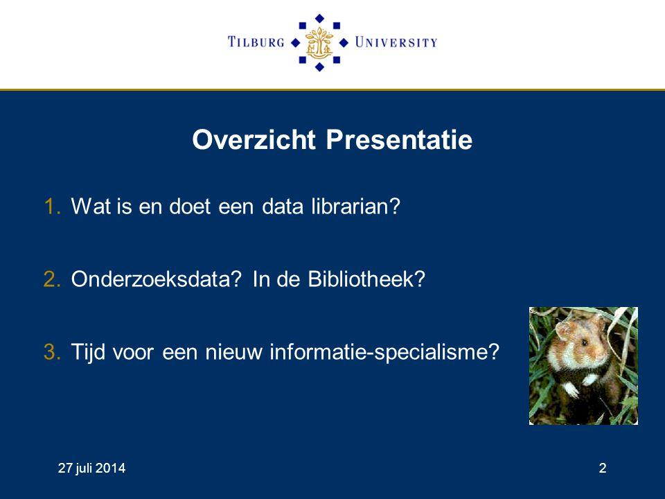 27 juli 20142 Overzicht Presentatie 1.Wat is en doet een data librarian.