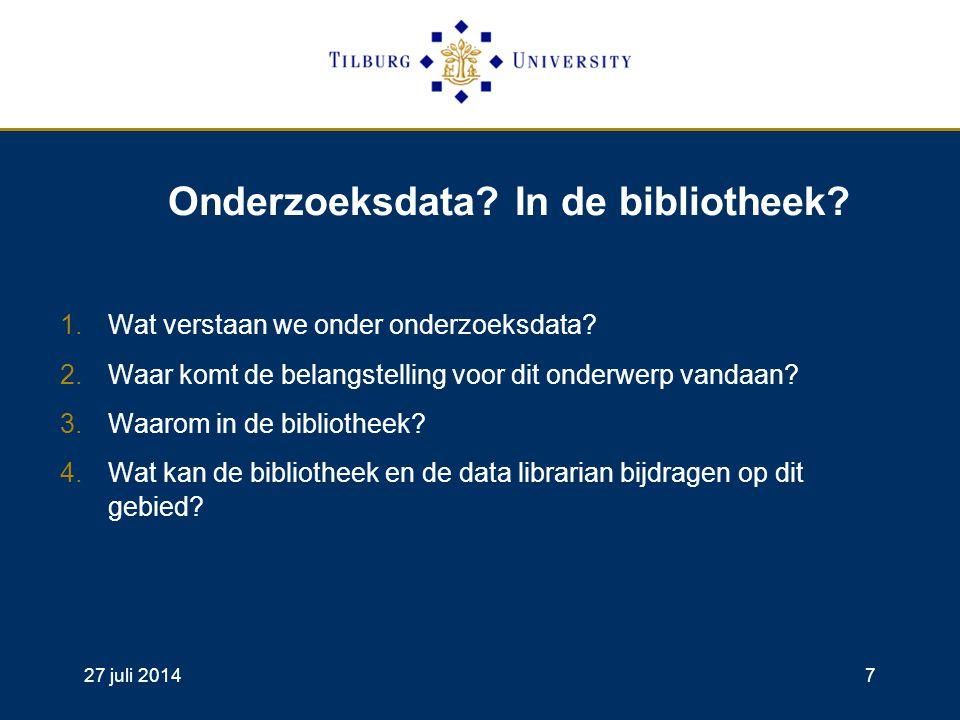 27 juli 20147 Onderzoeksdata. In de bibliotheek. 1.Wat verstaan we onder onderzoeksdata.