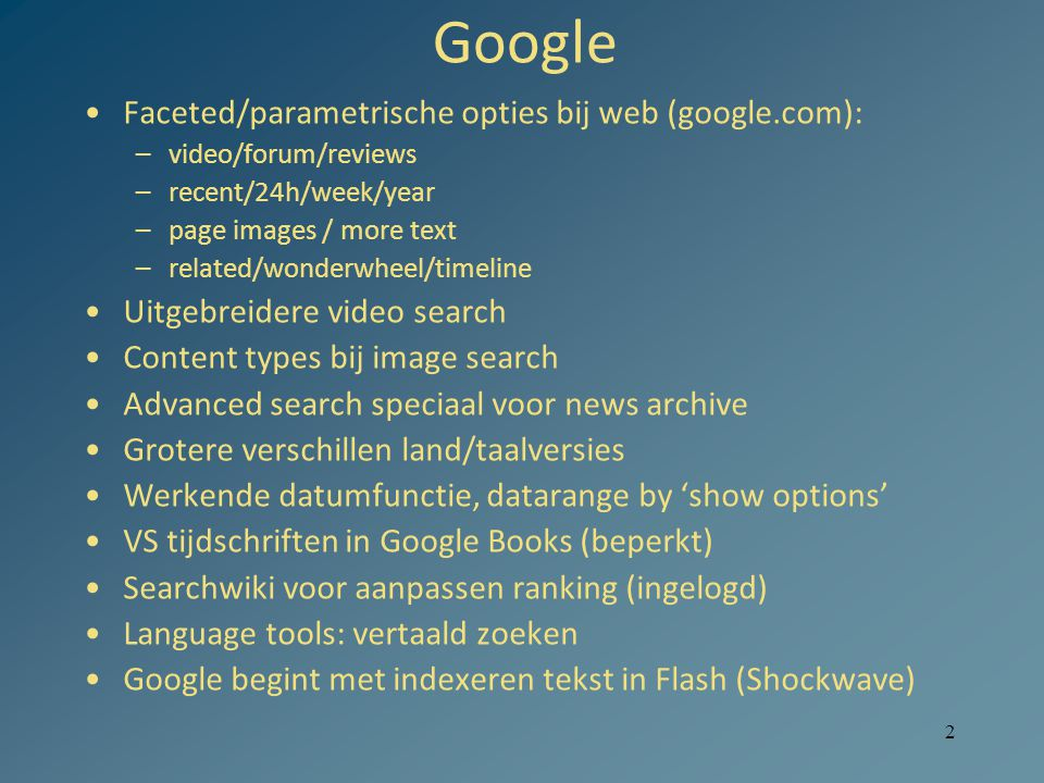2 Google Faceted/parametrische opties bij web (google.com): –video/forum/reviews –recent/24h/week/year –page images / more text –related/wonderwheel/t