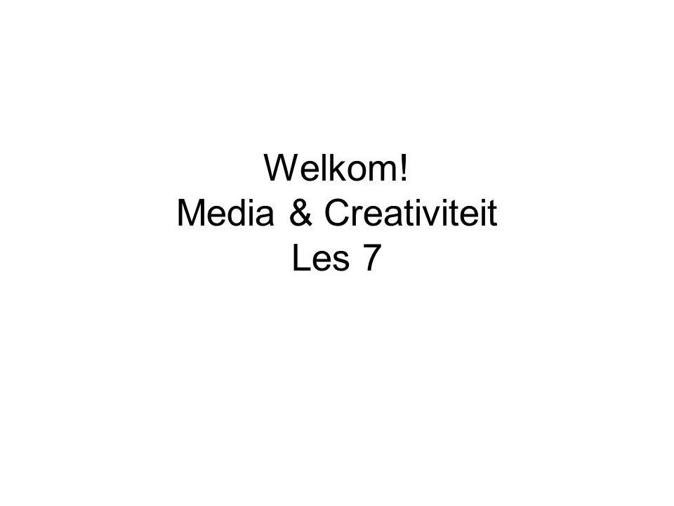 Welkom! Media & Creativiteit Les 7