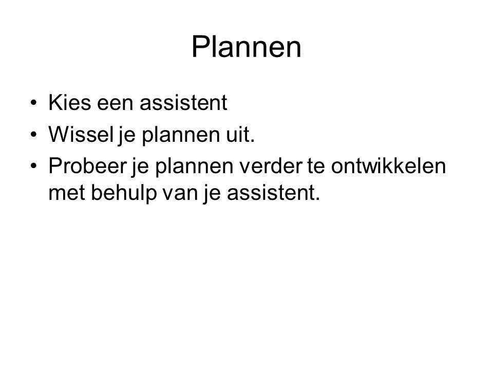 Plannen Kies een assistent Wissel je plannen uit. Probeer je plannen verder te ontwikkelen met behulp van je assistent.
