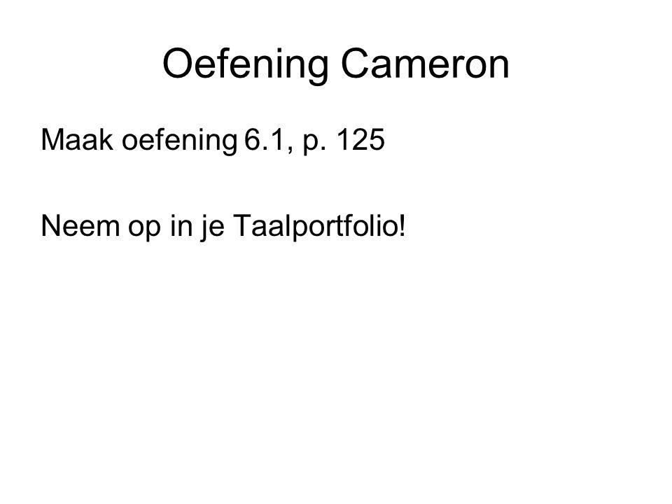 Oefening Cameron Maak oefening 6.1, p. 125 Neem op in je Taalportfolio!
