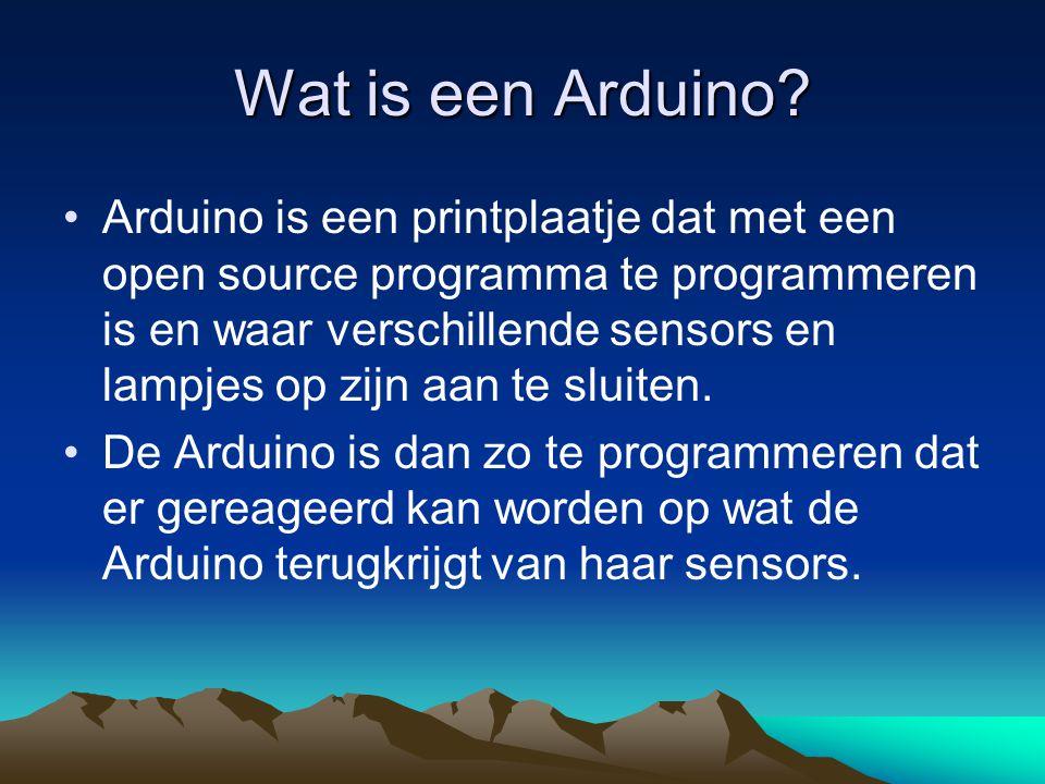 Wat is een Arduino? Arduino is een printplaatje dat met een open source programma te programmeren is en waar verschillende sensors en lampjes op zijn