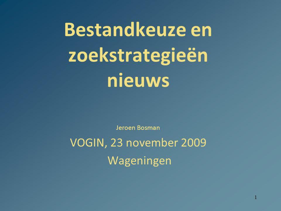 1 Bestandkeuze en zoekstrategieën nieuws Jeroen Bosman VOGIN, 23 november 2009 Wageningen