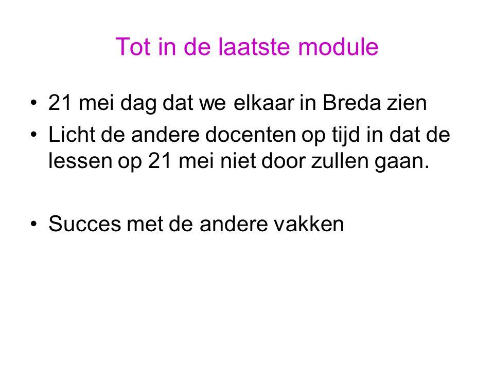 Tot in de laatste module 21 mei dag dat we elkaar in Breda zien Licht de andere docenten op tijd in dat de lessen op 21 mei niet door zullen gaan.