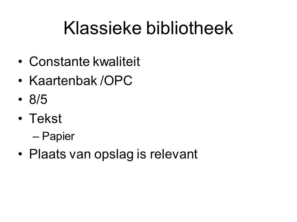 Klassieke bibliotheek Constante kwaliteit Kaartenbak /OPC 8/5 Tekst –Papier Plaats van opslag is relevant