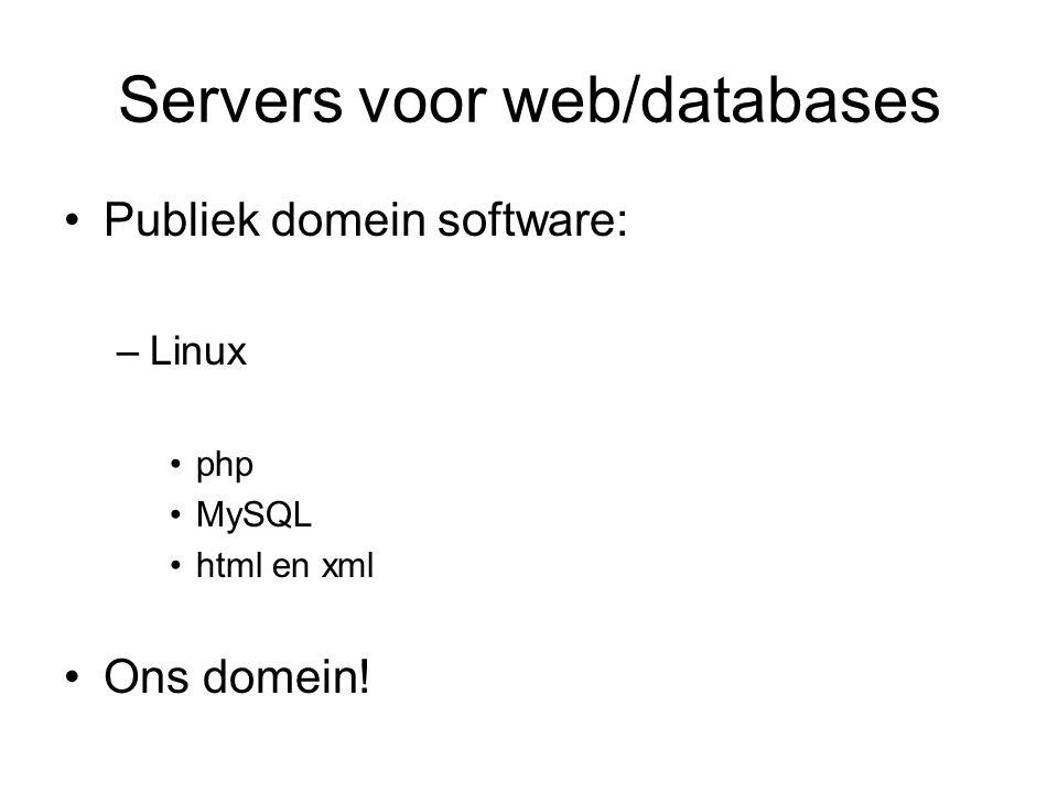 Servers voor web/databases Publiek domein software: –Linux php MySQL html en xml Ons domein!