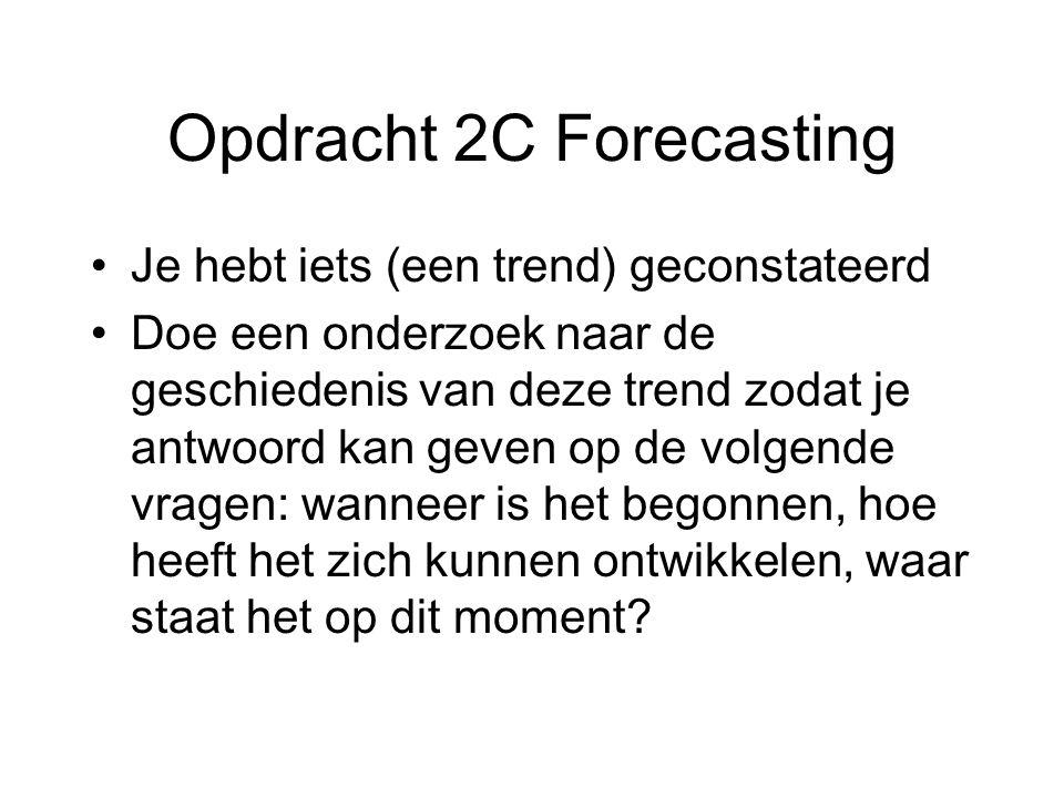 Opdracht 2C Forecasting Je hebt iets (een trend) geconstateerd Doe een onderzoek naar de geschiedenis van deze trend zodat je antwoord kan geven op de volgende vragen: wanneer is het begonnen, hoe heeft het zich kunnen ontwikkelen, waar staat het op dit moment
