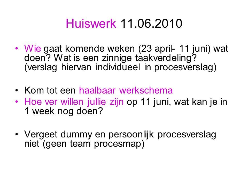 Huiswerk 11.06.2010 Wie gaat komende weken (23 april- 11 juni) wat doen? Wat is een zinnige taakverdeling? (verslag hiervan individueel in procesversl