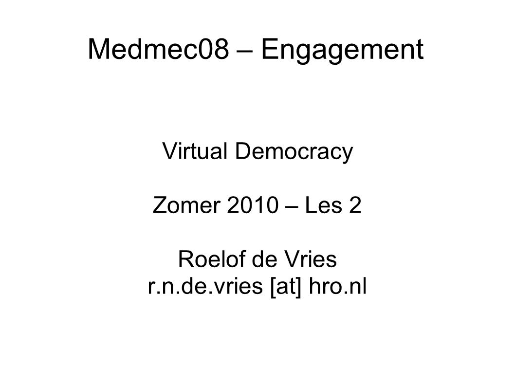 Medmec08 – Engagement Virtual Democracy Zomer 2010 – Les 2 Roelof de Vries r.n.de.vries [at] hro.nl
