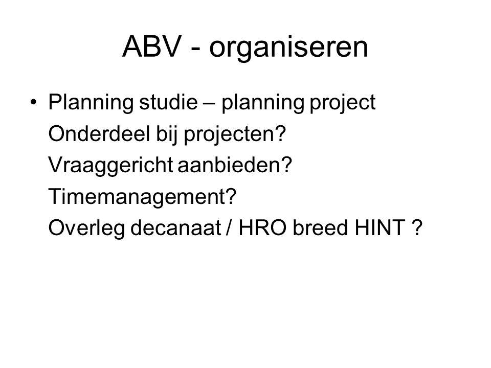 ABV - organiseren Planning studie – planning project Onderdeel bij projecten.